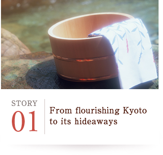 STORY01 From flourishing Kyoto to its hideaways